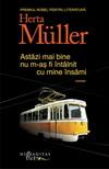 """Castiga 3 carti """"Astazi mai bine nu m-as fi intalnit cu mine insami"""" de Herta Muller"""